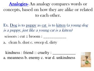 Types of Analogies include: Synonym  (happy : joyful :: sad : depressed)