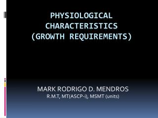 PHYSIOLOGICAL CHARACTERISTICS (GROWTH REQUIREMENTS)
