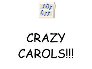 CRAZY  CAROLS!!!
