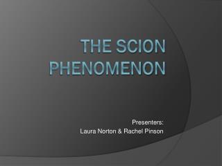 The Scion Phenomenon