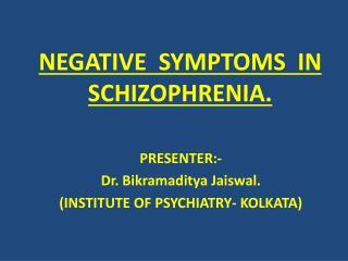 NEGATIVE  SYMPTOMS  IN SCHIZOPHRENIA.