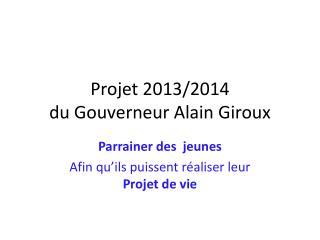 Projet 2013/2014 du Gouverneur Alain Giroux