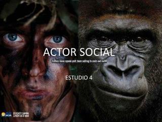 ACTOR SOCIAL ESTUDIO 4