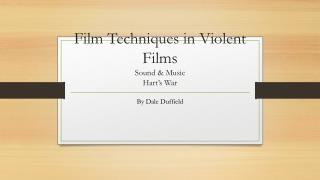 Film Techniques in Violent Films Sound & Music Hart's War