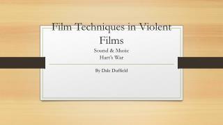 Film Techniques in Violent Films Sound & Music Hart's War