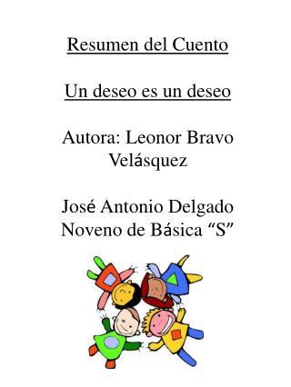 Resumen del Cuento Un deseo es un deseo Autora: Leonor Bravo Vel á squez Jos é  Antonio Delgado