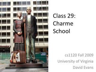 Class 29:  Charme  School