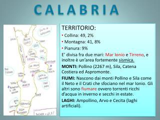 TERRITORIO:  Collina: 49, 2%  Montagna: 41, 8%  Pianura: 9%