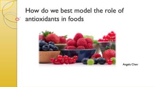 How do we best model the role of antioxidants in foods