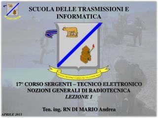 17° CORSO SERGENTI – TECNICO ELETTRONICO NOZIONI GENERALI DI RADIOTECNICA LEZIONE 1