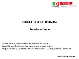PROGETTO «FIGLI D'ITALIA» Relazione finale Marika Belardo,  Dipartimento Innovazione e Ricerca