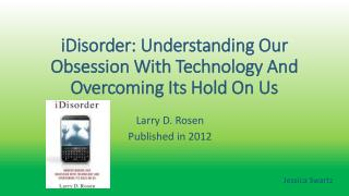 iDisorder : Understanding Our Obsession With Technology And Overcoming Its Hold On Us