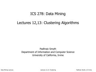 ICS 278: Data Mining  Lectures 12,13: Clustering Algorithms