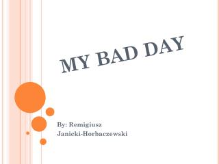 MY BAD DAY