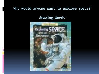 Why would anyone want to explore space? Amazing Words