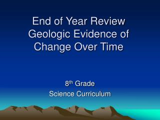 End of Year Review Geologic Evidence of Change Over Time