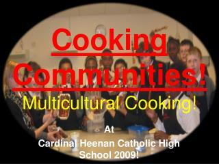 Cooking Communities! Multicultural Cooking!