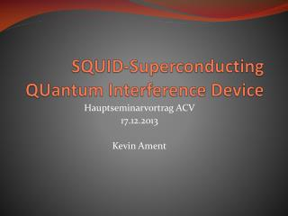 SQUID- Superconducting QUantum Interference  Device