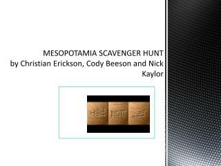 MESOPOTAMIA SCAVENGER HUNT by Christian Erickson, Cody Beeson and Nick  Kaylor