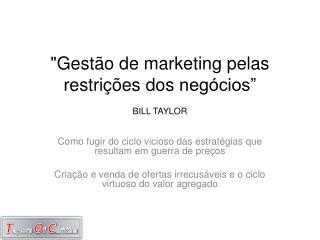 """""""Gestão de marketing pelas restrições dos  negócios"""" BILL TAYLOR"""
