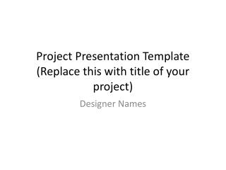 Project Presentation Template (Replace this with title of your project)