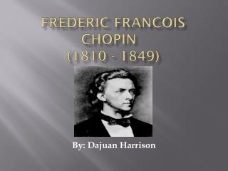 Frederic Francois Chopin    (1810 - 1849)