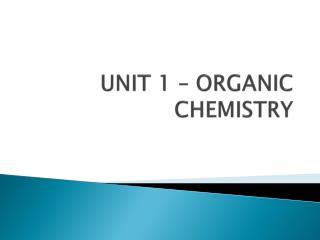 UNIT 1 – ORGANIC CHEMISTRY