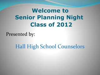 Presented by:   Hall High School Counselors