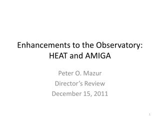 Enhancements to the Observatory: HEAT and AMIGA