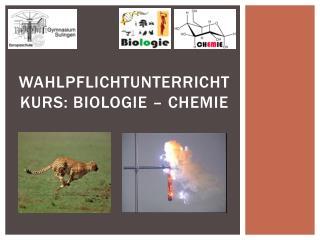 Wahlpflichtunterricht Kurs: Biologie – Chemie