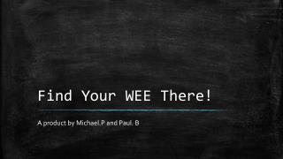Find Your WEE There!