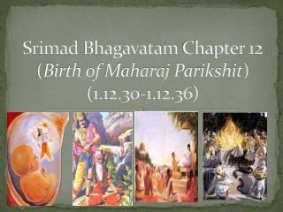 Srimad Bhagavatam  Chapter 12 ( Birth of  Maharaj Parikshit )  (1.12.30-1.12.36)