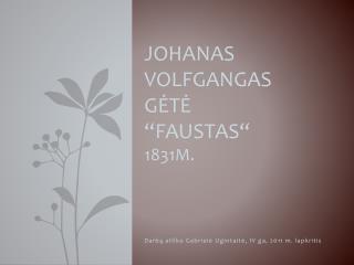 """Johanas Volfgangas   gėtė """"Faustas"""" 1831m."""