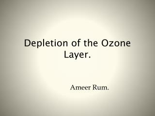 Depletion of the Ozone Layer.