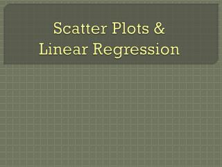 Scatter Plots &  Linear Regression