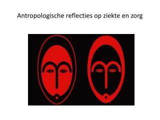 Antropologische reflecties op ziekte en zorg