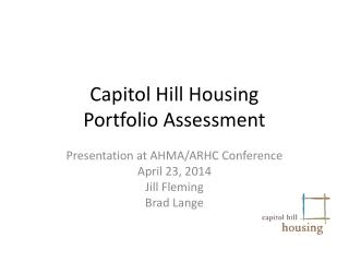 Capitol Hill Housing  Portfolio Assessment
