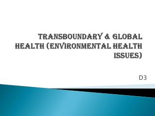 TRANSBOUNDARY & GLOBAL  HEALTH (Environmental health issues)