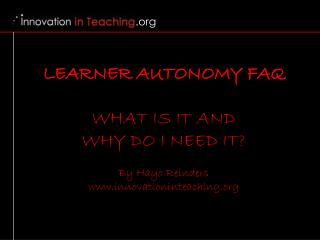 LEARNER AUTONOMY FAQ  WHAT IS IT AND  WHY DO I NEED IT  By Hayo Reinders innovationinteaching