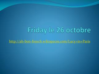 Friday  le  26  octobre