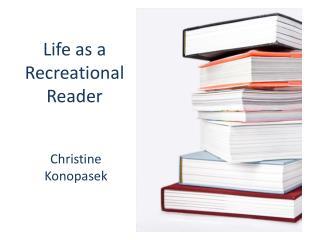 Life  as  a Recreational  Reader