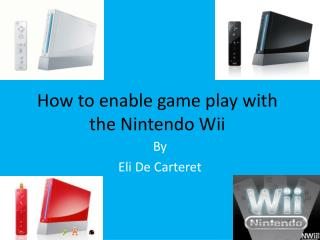 How to enable game play with the Nintendo  Wii