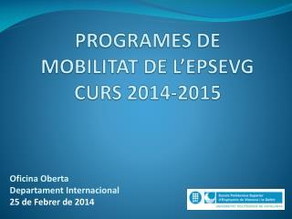 PROGRAMES DE MOBILITAT DE L'EPSEVG CURS 2014-2015