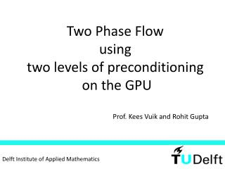 Two Phase Flow  using  two levels of preconditioning  on the GPU