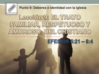 Lección 9: EL TRATO FAMILIAR, RESPETUOSO Y AMOROSO, DEL  CRISTIANO