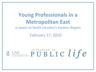 Young Professionals in a Metropolitan East  a report to North Carolina's Eastern Region