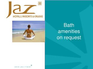 Bath amenities on request