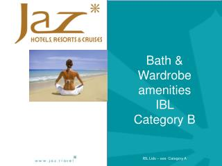 Bath  & Wardrobe  amenities IBL Category B IBL Lido – see  Category A