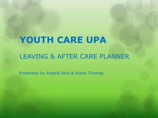 YOUTH CARE UPA LEAVING & AFTER CARE PLANNER