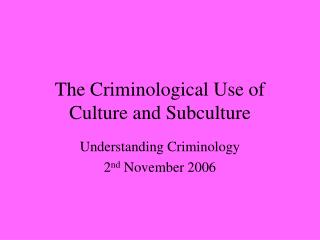 The Criminological Use of Culture and Subculture